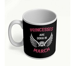 Best Birthday Gifts Princesses are born in March – Unique Birthday present for all age little and teenage Girls  Woman Friends White ceramic Coffee Mugs
