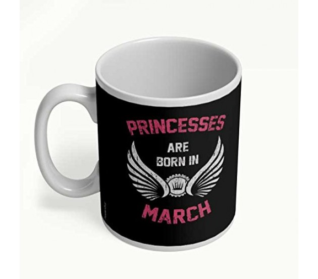 Best Birthday Gifts Princesses Are Born In March Unique Present For All Age Little And Teenage Girls Woman Friends White Ceramic Coffee Mugs